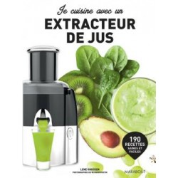 Je Cuisine avec un Extracteur de Jus  - Marabout